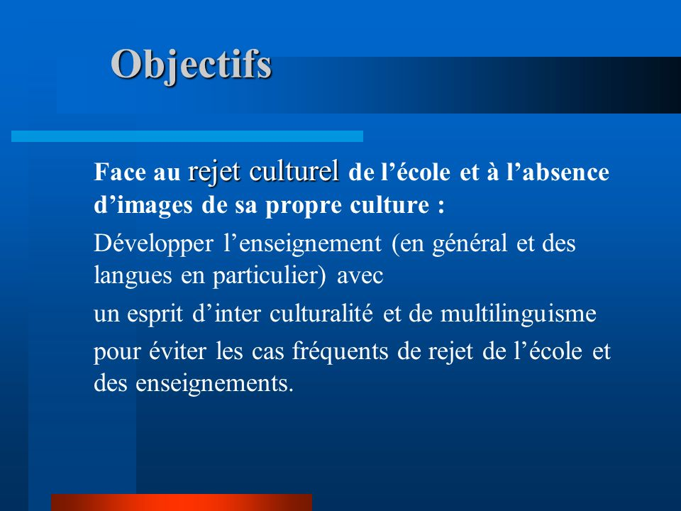 Objectifs Face au rejet culturel de l'école et à l'absence d'images de sa propre culture :