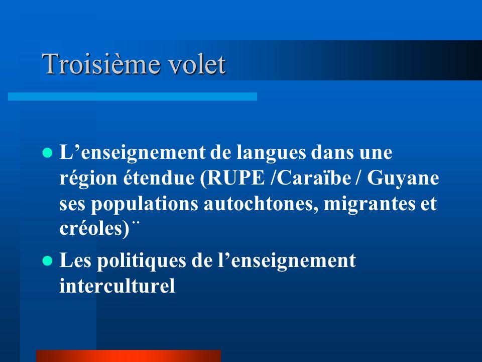 Troisième volet L'enseignement de langues dans une région étendue (RUPE /Caraïbe / Guyane ses populations autochtones, migrantes et créoles)¨