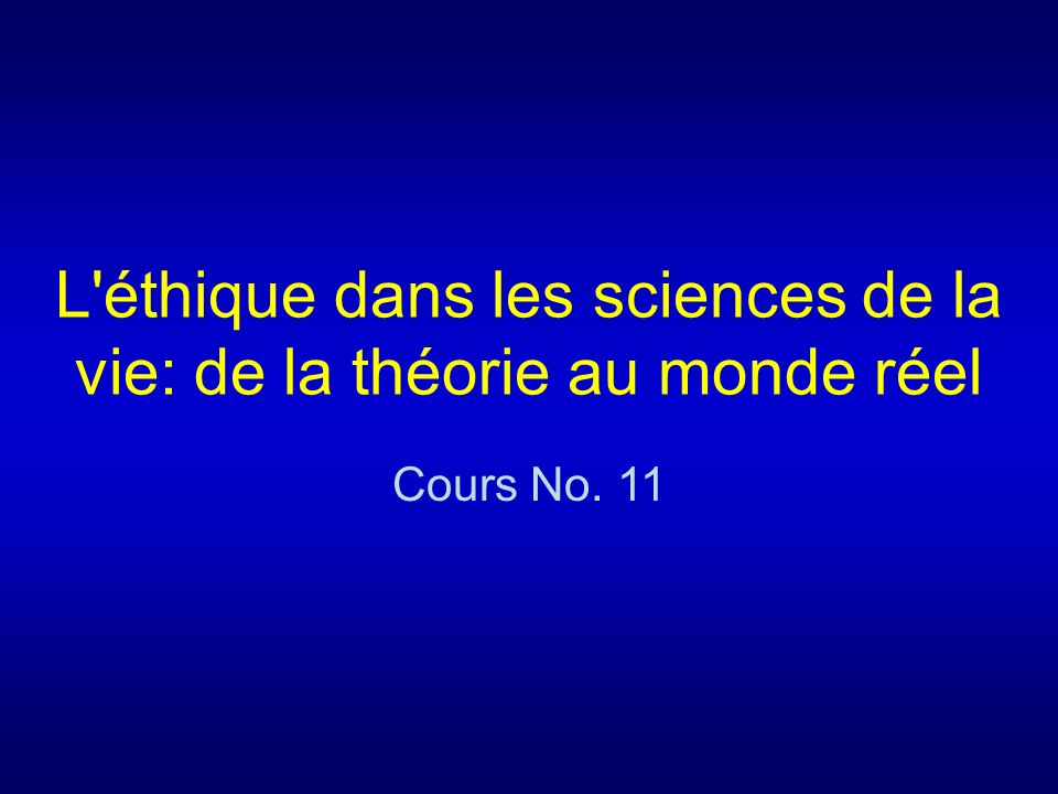 L éthique dans les sciences de la vie: de la théorie au monde réel