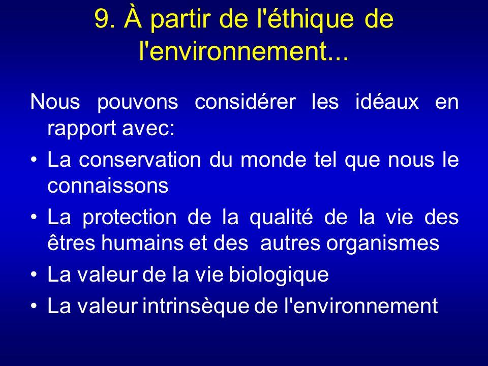 9. À partir de l éthique de l environnement...
