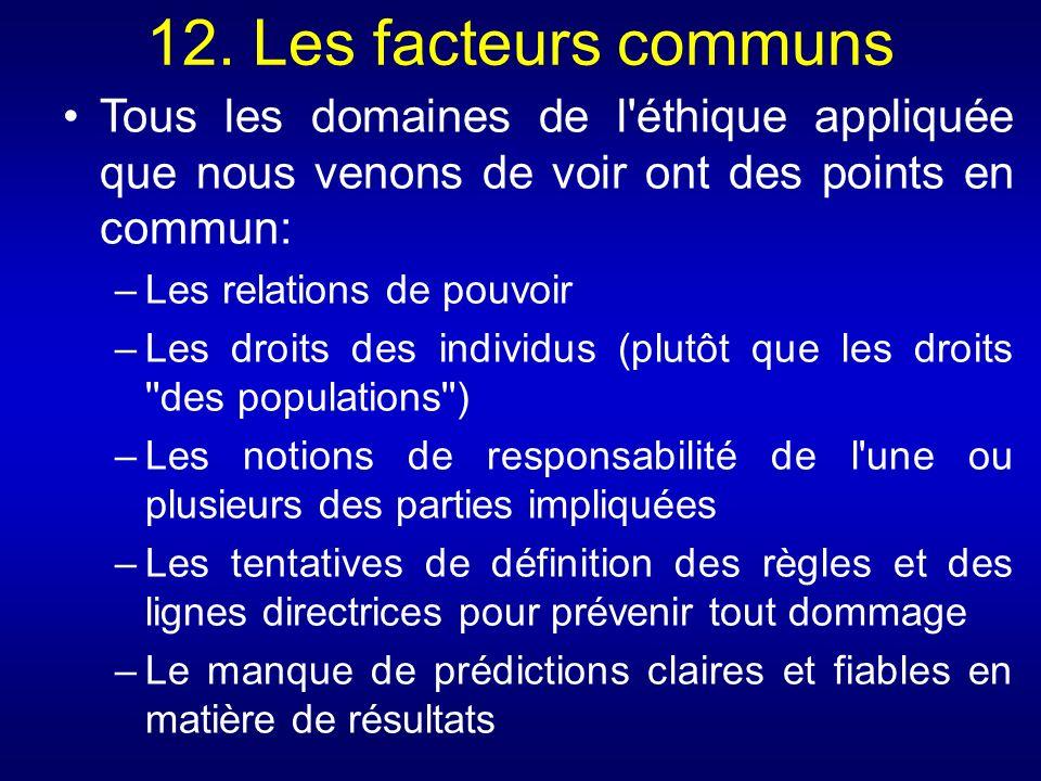 12. Les facteurs communs Tous les domaines de l éthique appliquée que nous venons de voir ont des points en commun:
