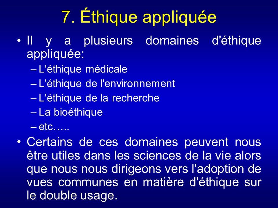 7. Éthique appliquée Il y a plusieurs domaines d éthique appliquée: