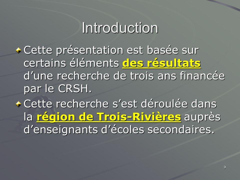 Introduction Cette présentation est basée sur certains éléments des résultats d'une recherche de trois ans financée par le CRSH.