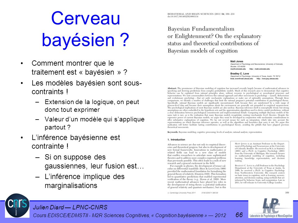 Cerveau bayésien Comment montrer que le traitement est « bayésien » Les modèles bayésien sont sous-contraints !