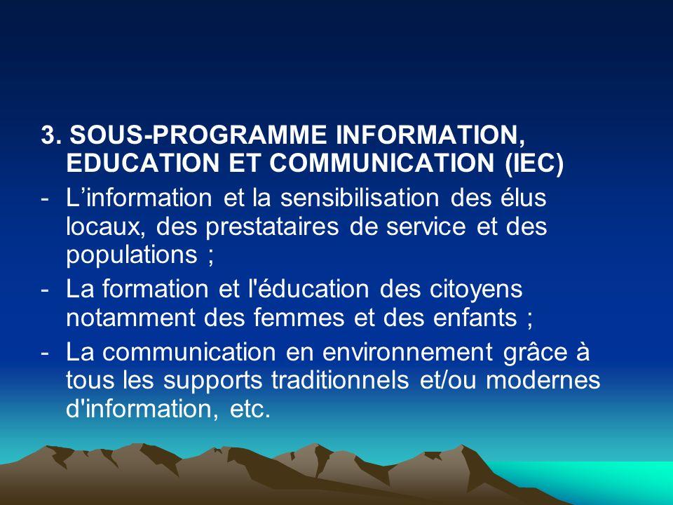 3. SOUS-PROGRAMME INFORMATION, EDUCATION ET COMMUNICATION (IEC)
