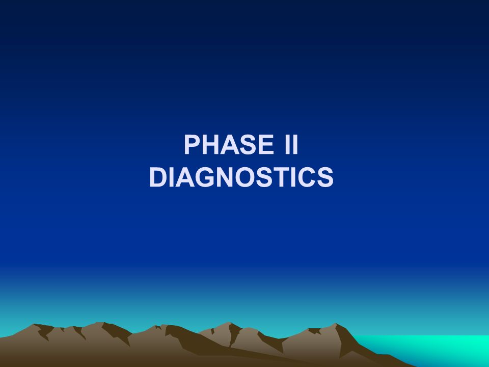 PHASE II DIAGNOSTICS