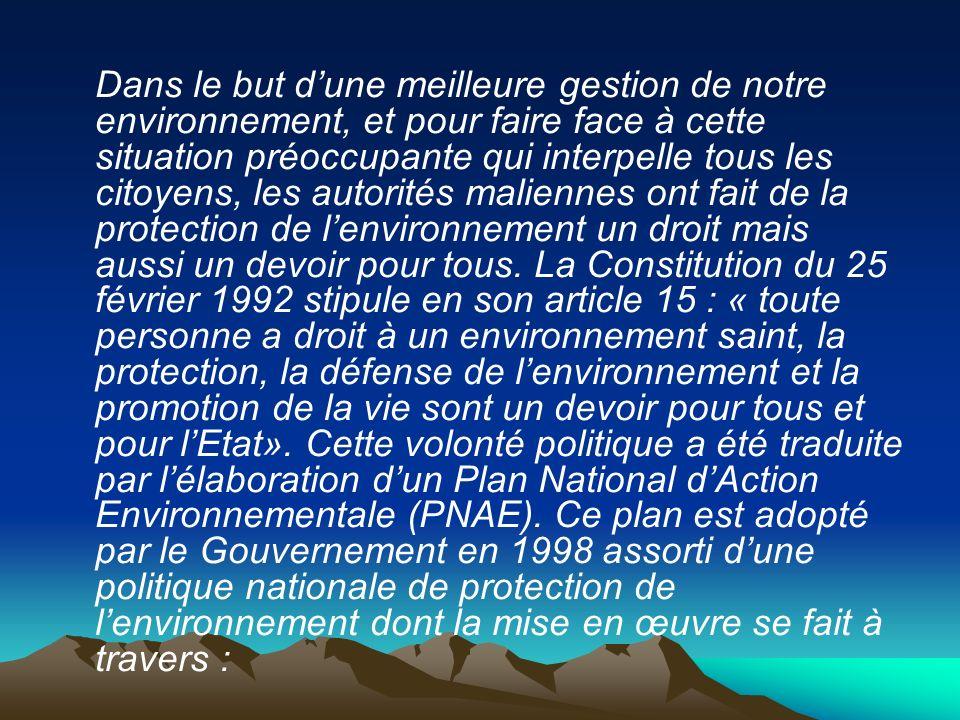 Dans le but d'une meilleure gestion de notre environnement, et pour faire face à cette situation préoccupante qui interpelle tous les citoyens, les autorités maliennes ont fait de la protection de l'environnement un droit mais aussi un devoir pour tous.