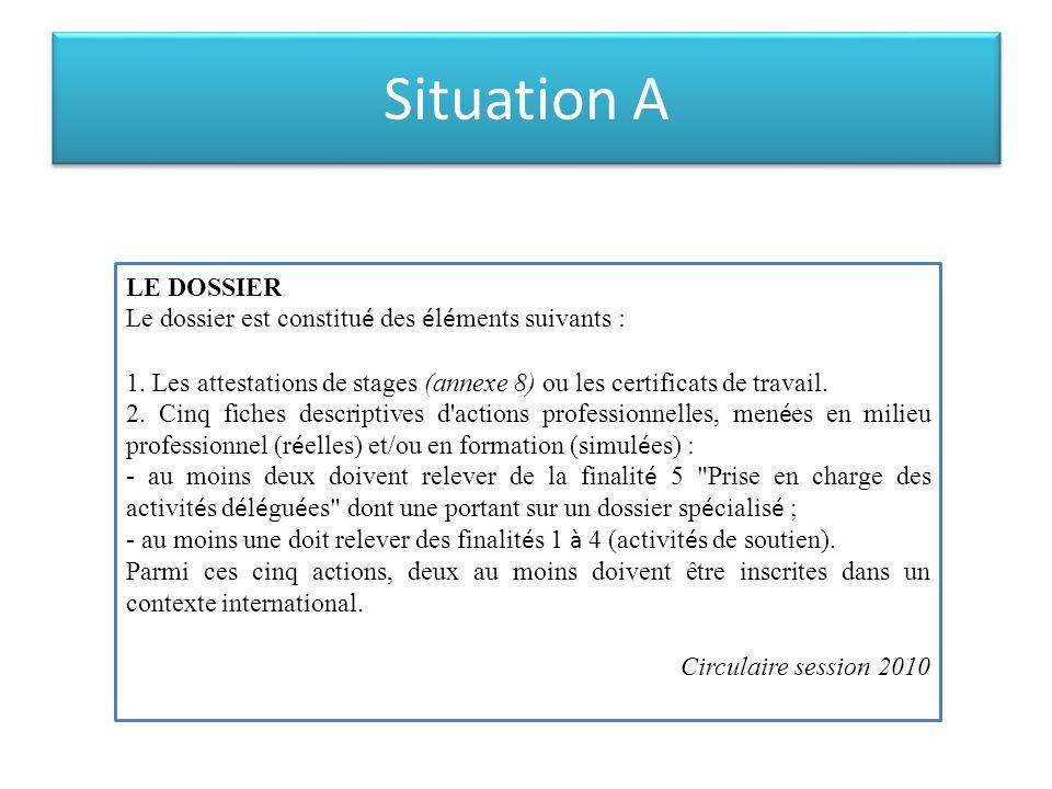 Situation A LE DOSSIER. Le dossier est constitué des éléments suivants : 1. Les attestations de stages (annexe 8) ou les certificats de travail.