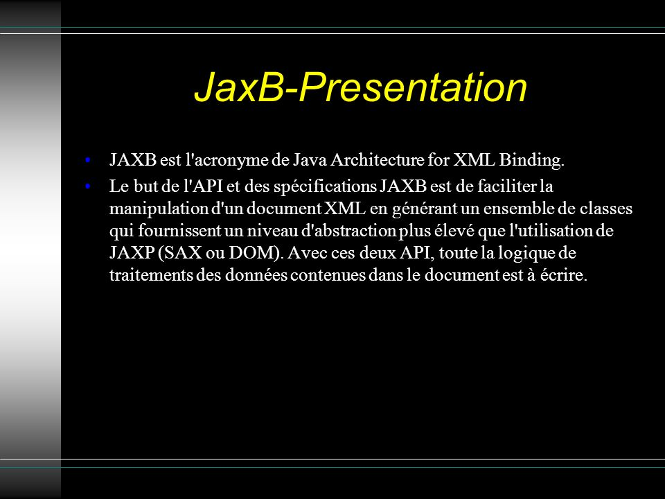 JaxB-Presentation JAXB est l acronyme de Java Architecture for XML Binding.