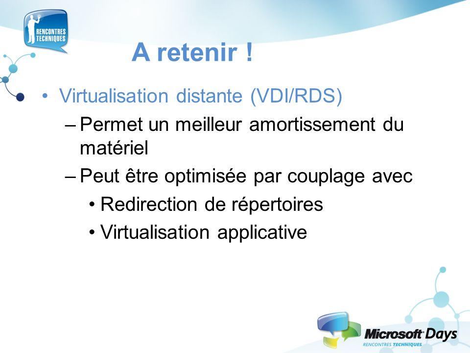 A retenir ! Virtualisation distante (VDI/RDS)
