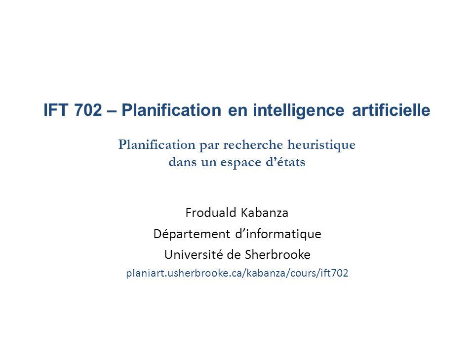 IFT 702 – Planification en intelligence artificielle Planification par recherche heuristique dans un espace d'états