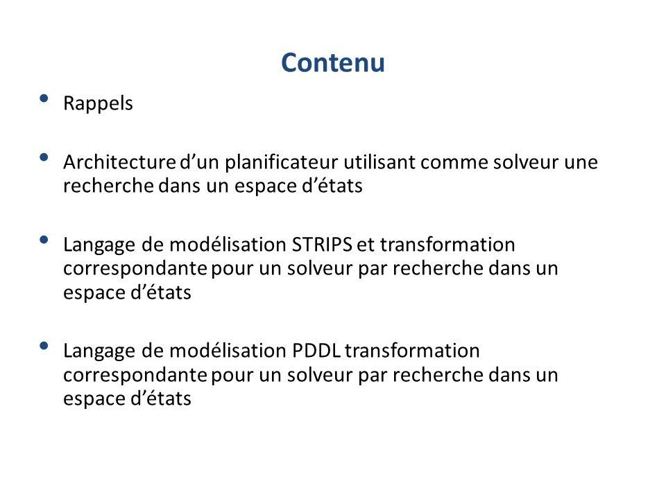 vendredi 31 mars 2017 Contenu. Rappels. Architecture d'un planificateur utilisant comme solveur une recherche dans un espace d'états.