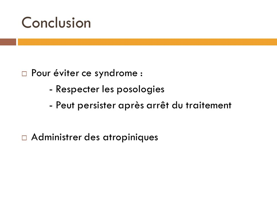 Conclusion Pour éviter ce syndrome : - Respecter les posologies