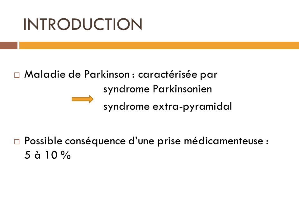 INTRODUCTION Maladie de Parkinson : caractérisée par syndrome Parkinsonien. syndrome extra-pyramidal.