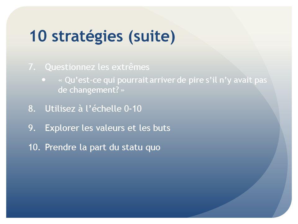 10 stratégies (suite) Questionnez les extrêmes