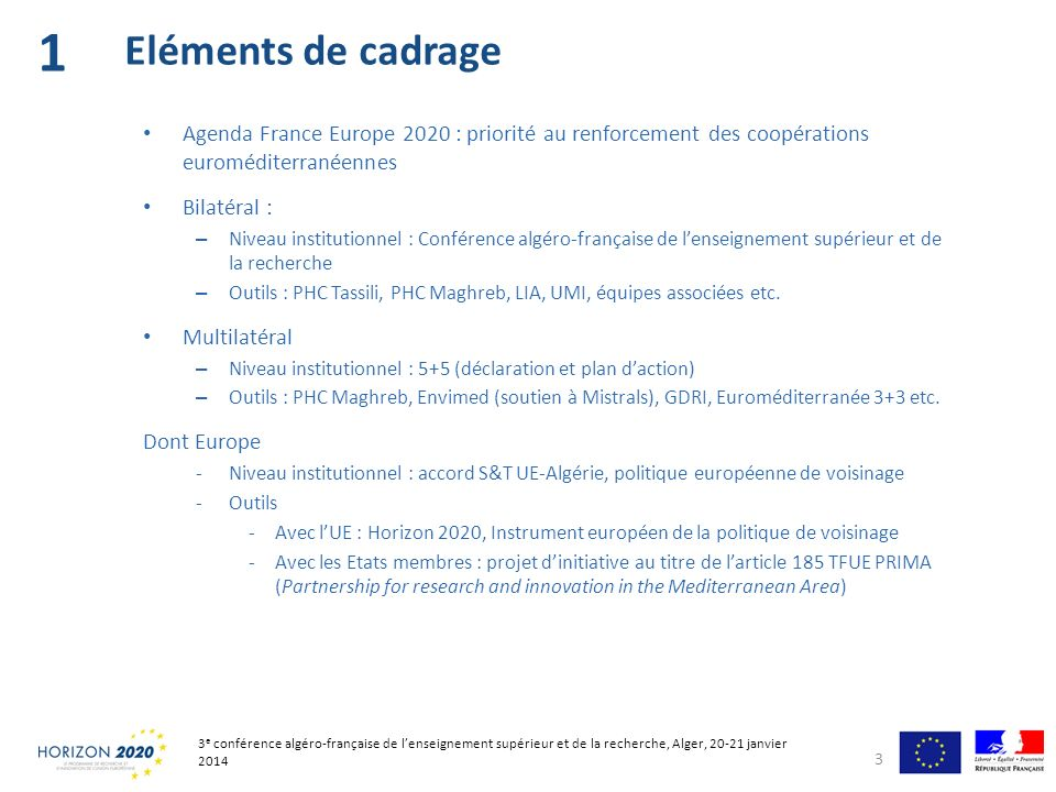1 Eléments de cadrage. Agenda France Europe 2020 : priorité au renforcement des coopérations euroméditerranéennes.