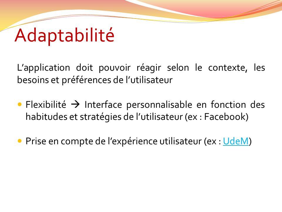 Adaptabilité L'application doit pouvoir réagir selon le contexte, les besoins et préférences de l'utilisateur.