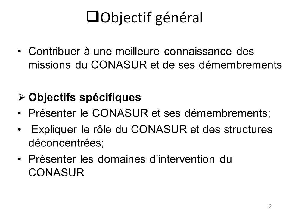 Objectif général Contribuer à une meilleure connaissance des missions du CONASUR et de ses démembrements.