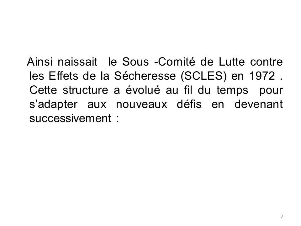 Ainsi naissait le Sous -Comité de Lutte contre les Effets de la Sécheresse (SCLES) en 1972 .