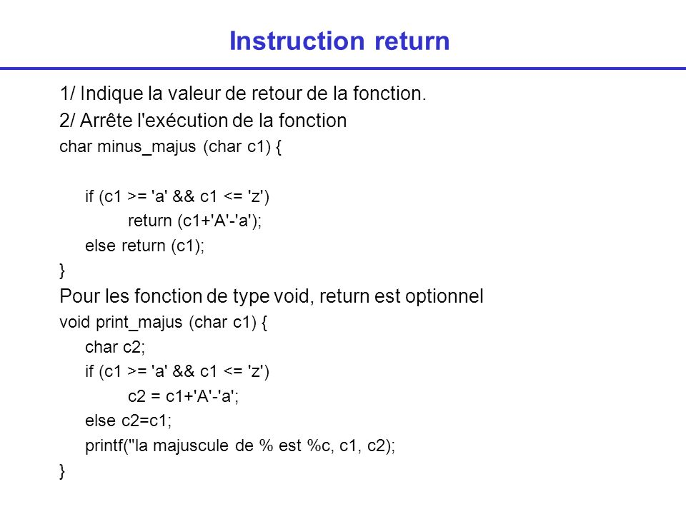 Instruction return 1/ Indique la valeur de retour de la fonction.