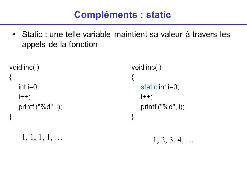 Compléments : static Static : une telle variable maintient sa valeur à travers les appels de la fonction.