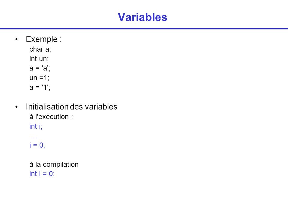 Variables Exemple : Initialisation des variables char a; int un;