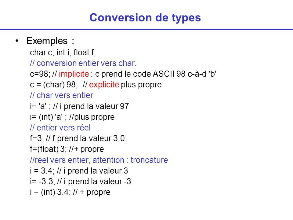 Conversion de types Exemples : char c; int i; float f;