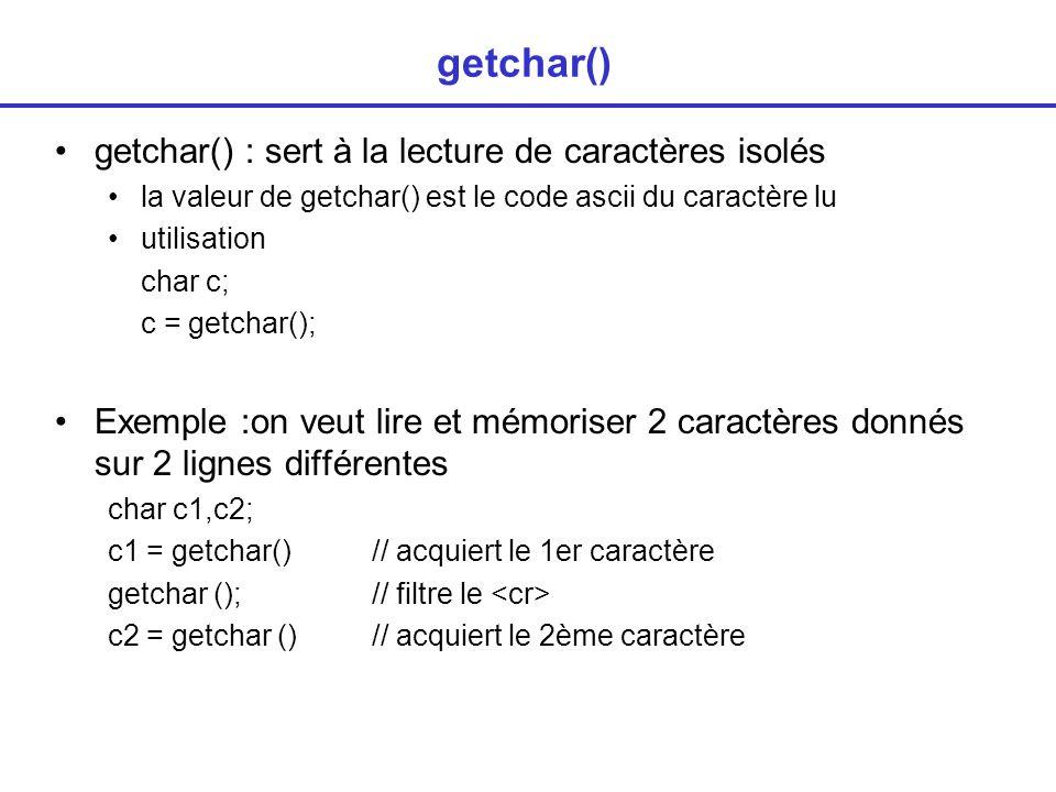 getchar() getchar() : sert à la lecture de caractères isolés