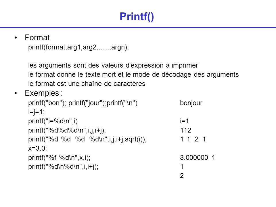 Printf() Format Exemples : printf(format,arg1,arg2,…..,argn);