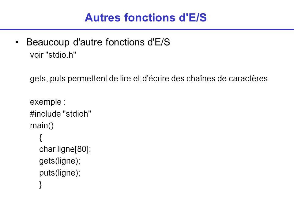 Autres fonctions d E/S Beaucoup d autre fonctions d E/S voir stdio.h