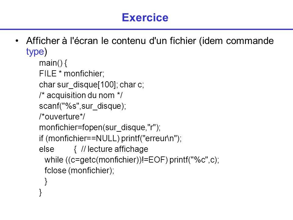 Exercice Afficher à l écran le contenu d un fichier (idem commande type) main() { FILE * monfichier;