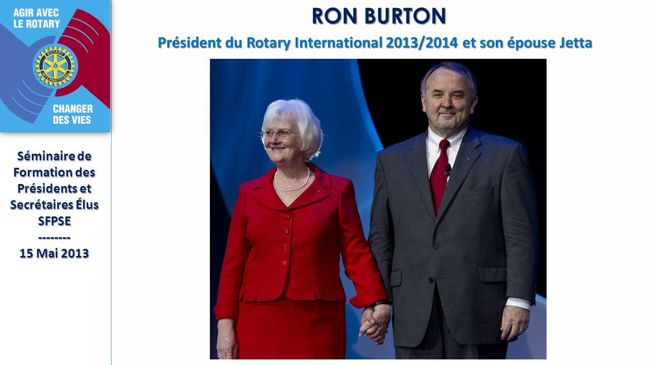 RON BURTON Président du Rotary International 2013/2014 et son épouse Jetta. Séminaire de. Formation des Présidents et Secrétaires Élus.