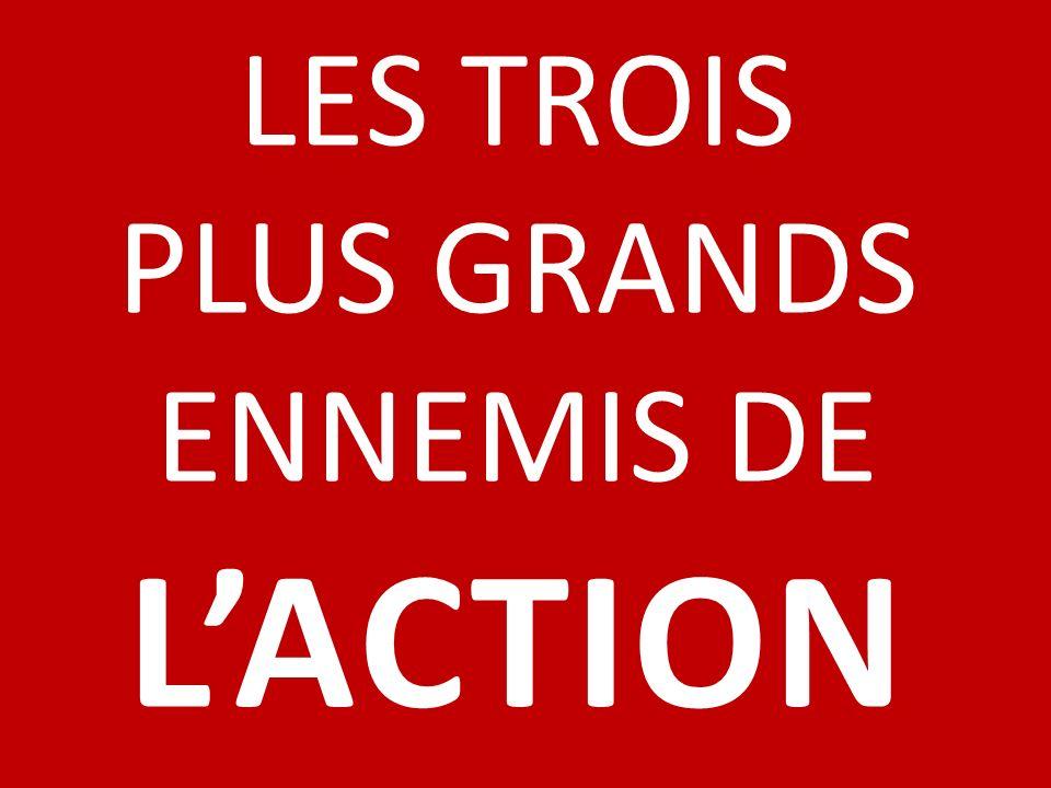 LES TROIS PLUS GRANDS ENNEMIS DE L'ACTION