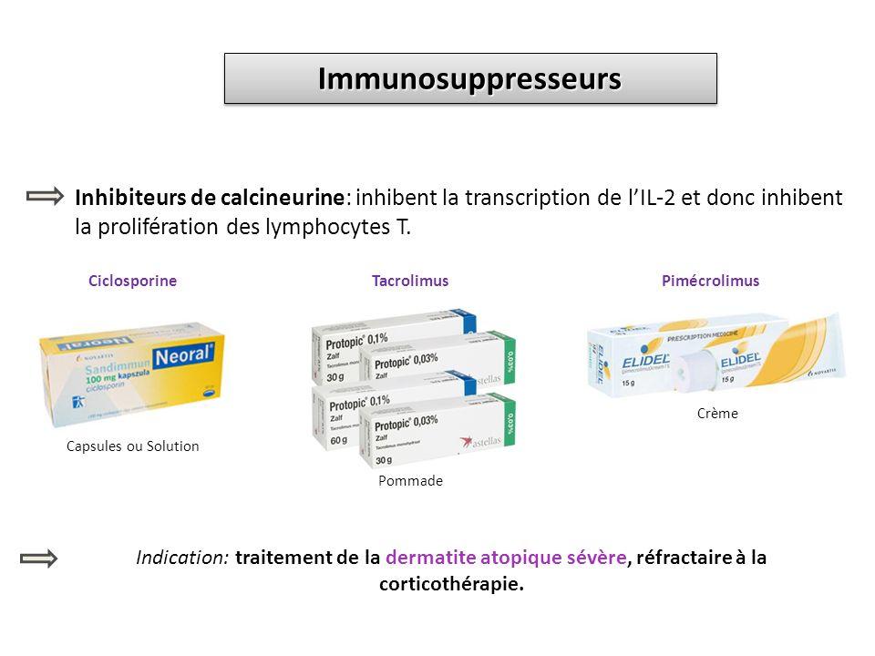 Immunosuppresseurs Inhibiteurs de calcineurine: inhibent la transcription de l'IL-2 et donc inhibent la prolifération des lymphocytes T.