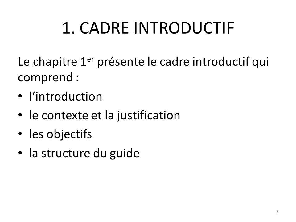 1. CADRE INTRODUCTIF Le chapitre 1er présente le cadre introductif qui comprend : l'introduction. le contexte et la justification.