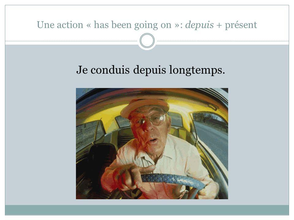 Une action « has been going on »: depuis + présent