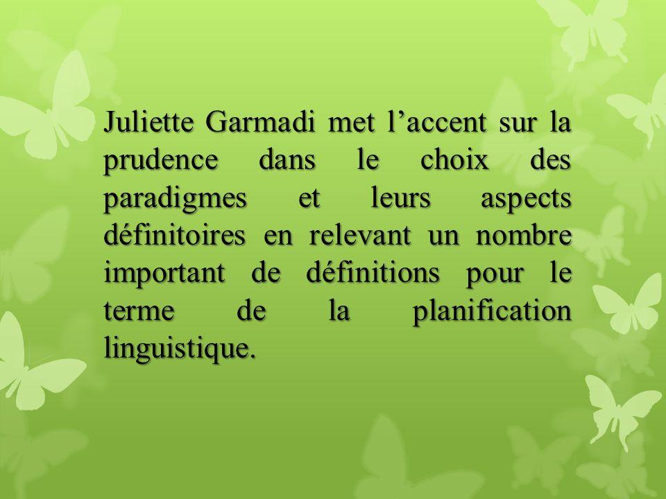 Juliette Garmadi met l'accent sur la prudence dans le choix des paradigmes et leurs aspects définitoires en relevant un nombre important de définitions pour le terme de la planification linguistique.