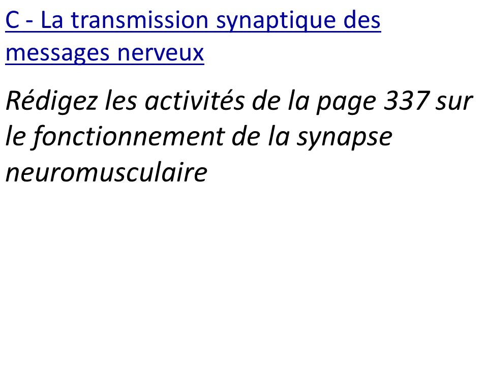 C - La transmission synaptique des messages nerveux