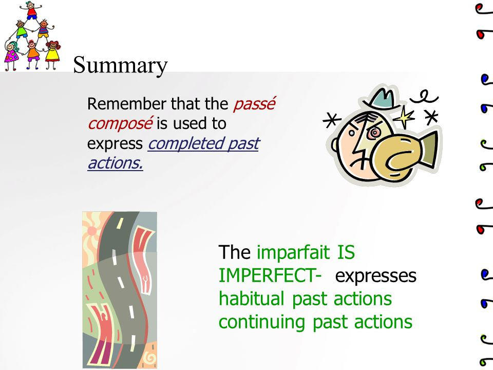 Summary The imparfait IS IMPERFECT- expresses habitual past actions
