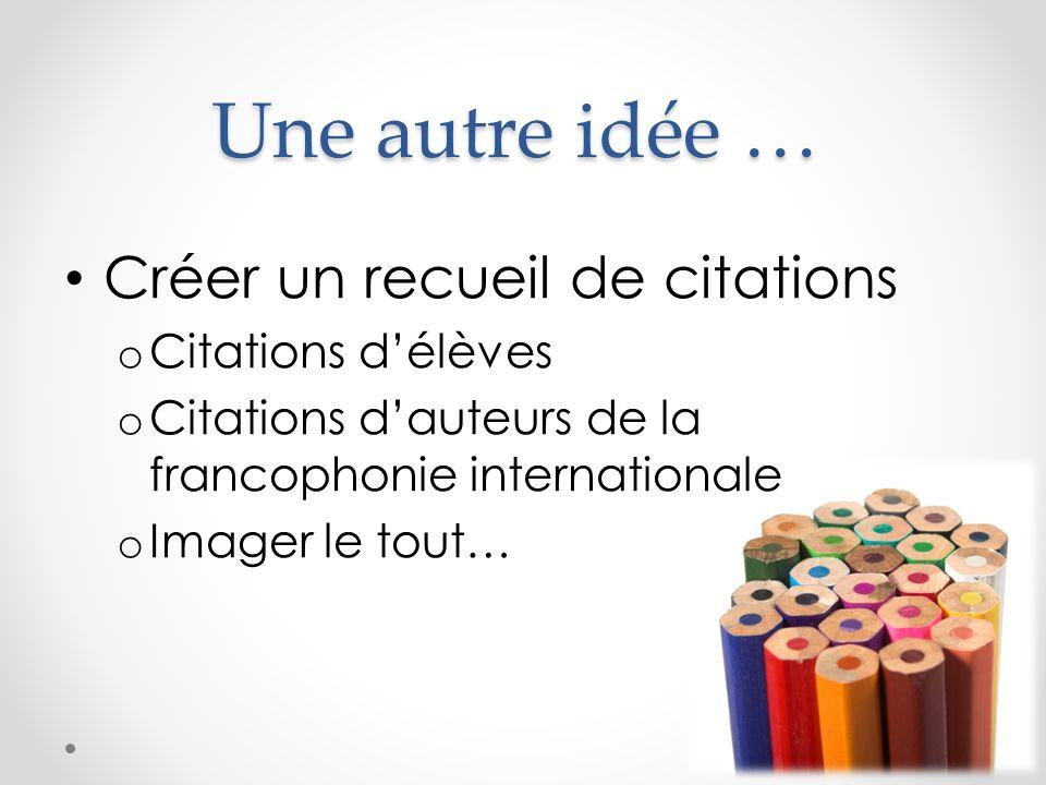 Une autre idée … Créer un recueil de citations Citations d'élèves