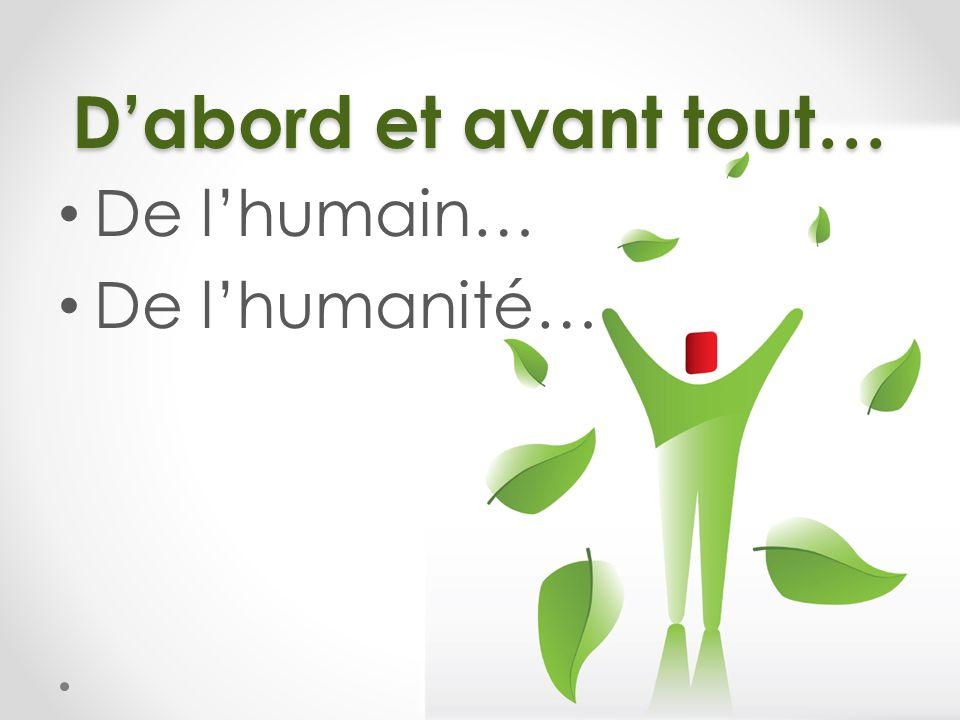 D'abord et avant tout… De l'humain… De l'humanité…