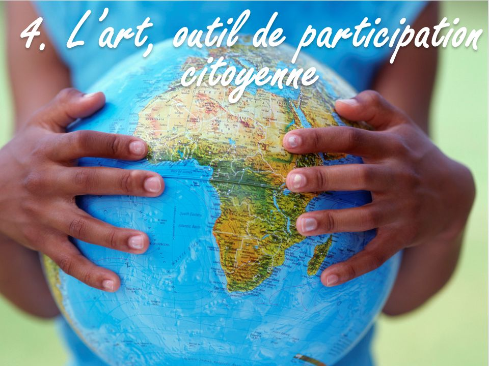 4. L'art, outil de participation citoyenne
