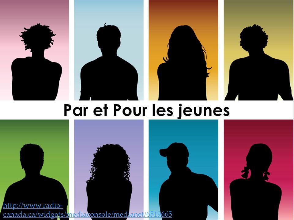 Par et Pour les jeunes http://www.radio-canada.ca/widgets/mediaconsole/medianet/6519665