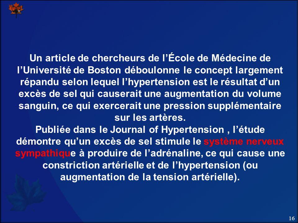 Un article de chercheurs de l'École de Médecine de l'Université de Boston déboulonne le concept largement répandu selon lequel l'hypertension est le résultat d'un excès de sel qui causerait une augmentation du volume sanguin, ce qui exercerait une pression supplémentaire sur les artères.