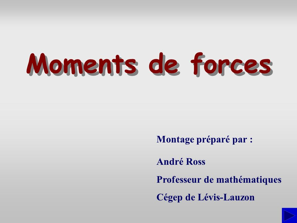 Moments de forces Montage préparé par : André Ross