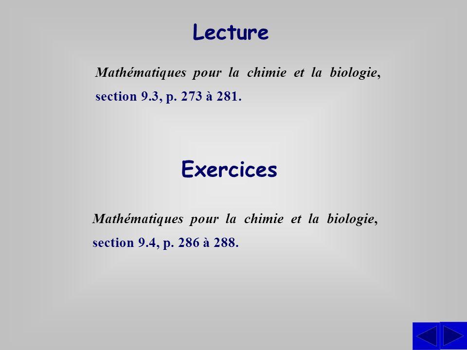Lecture Mathématiques pour la chimie et la biologie, section 9.3, p. 273 à 281. Exercices.