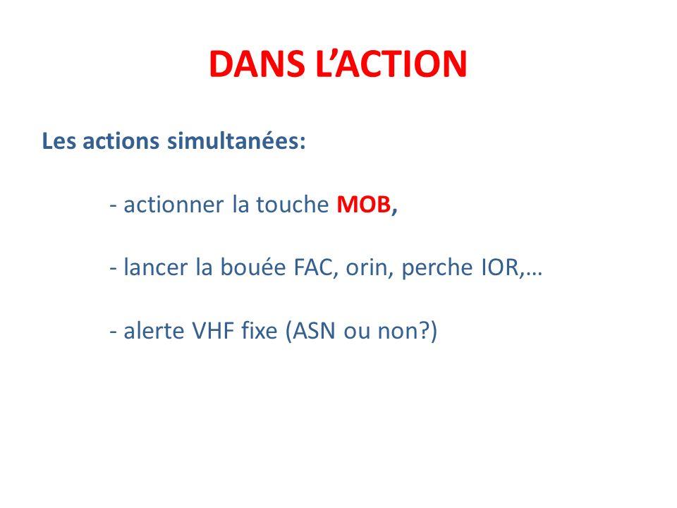 DANS L'ACTION Les actions simultanées: - actionner la touche MOB,