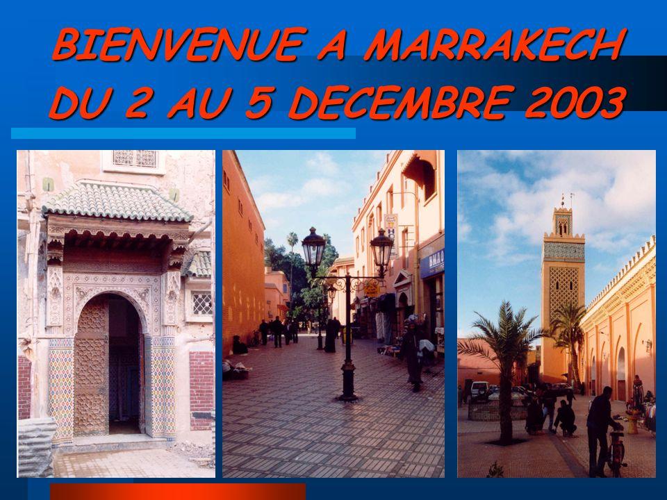 BIENVENUE A MARRAKECH DU 2 AU 5 DECEMBRE 2003