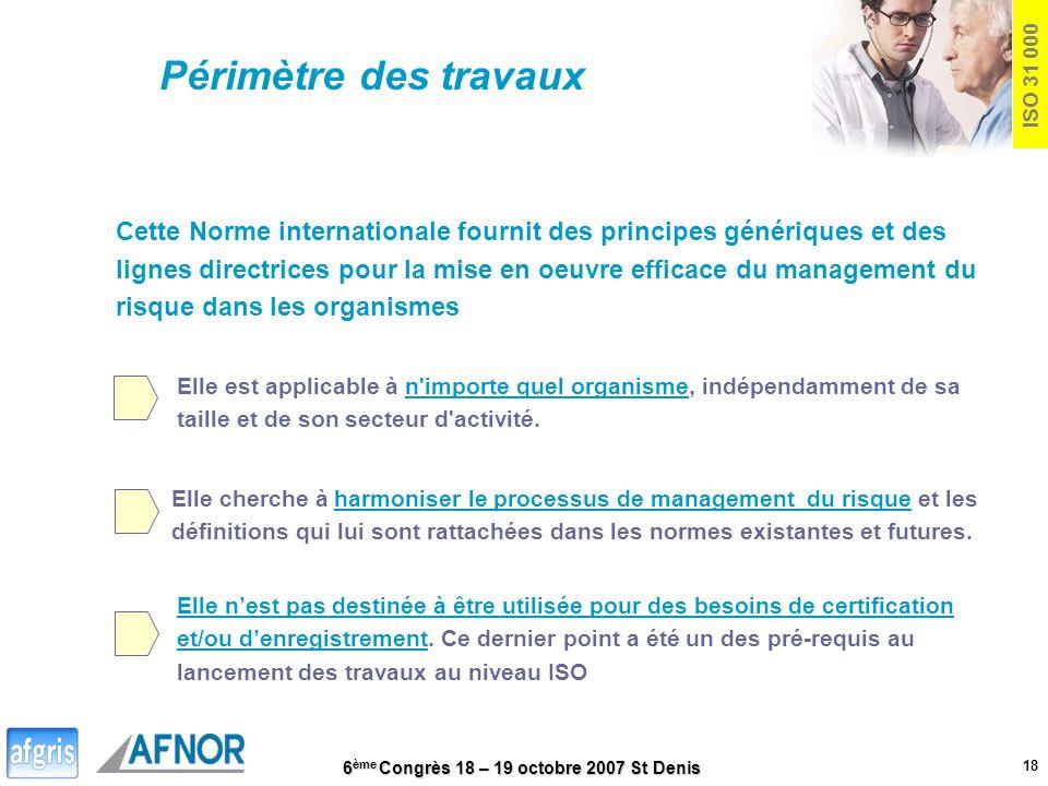 Périmètre des travaux ISO 31 000. Cette Norme internationale fournit des principes génériques et des.