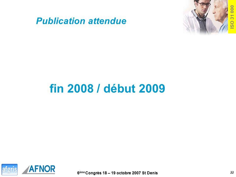 Publication attendue ISO 31 000 fin 2008 / début 2009